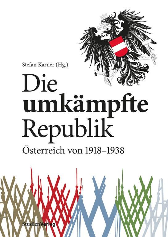 """Katalog zur Schwerpunktausstellung  """"Die umkämpfte Republik. Österreich von 1918 – 1938""""  (10. 09. 2017 – 24. 03. 2019)"""